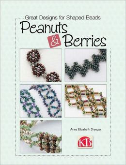 Great Designs for Shaped Beads: Peanuts & Berries (PagePerfect NOOK Book)