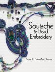 Book Cover Image. Title: Soutache & Bead Embroidery, Author: Amee K. Sweet-McNamara
