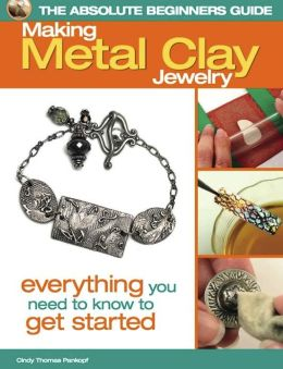The Absolute Beginners Guide: Making Metal Clay Jewelry: Everything You Need to Know to Get Started (PagePerfect NOOK Book)