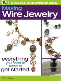 The Absolute Beginners Guide: Making Wire Jewelry (PagePerfect NOOK Book)