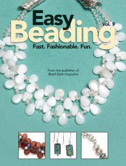 Easy Beading Vol. 9: Fast. Fashionable. Fun.