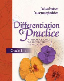 Differentiation in Practice, Grades K-5: A Resource Guide for Differentiating Curriculum