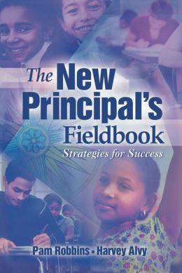 New Principal's Fieldbook: Strategies for Success