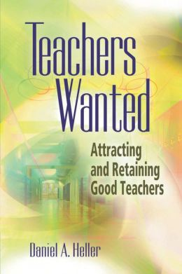 Teachers Wanted: Attracting and Retaining Good Teachers