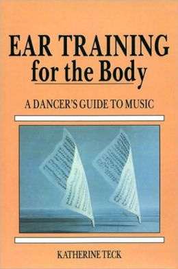 Ear Training for the Body: A Dancer's Guide to Music