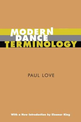 Modern Dance Terminology: The ABC's of Modern Dance as Defined by its Originators