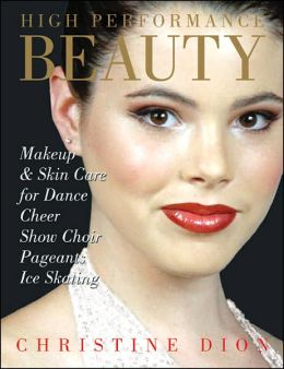 High Performance Beauty: Makeup & Skincare for Dance, Cheer, Show Choir, Pageants & Ice Skating
