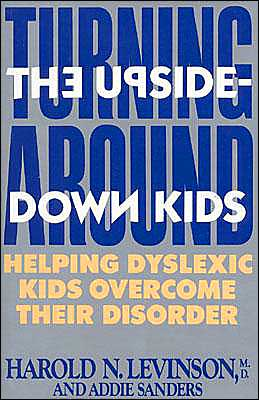 Turning around the Upside-Down Kids: Helping Dyslexic Kids Overcome Their Disorder