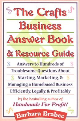 Crafts Business Answer Book & Resource Guide