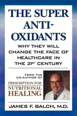 Super Antioxidants: Why They Will Change the Face of Healthcare in the 21st Century