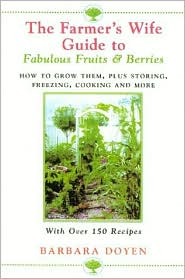 Farmer's Wife Guide to Fabulous Fruits and Berries: Growing, Storing, Freezing, and Cooking Your Own