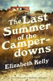 Book Cover Image. Title: The Last Summer of the Camperdowns:  A Novel, Author: Elizabeth Kelly