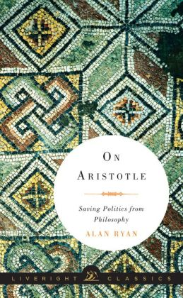 On Aristotle: Saving Politics from Philosophy