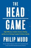 Book Cover Image. Title: The HEAD Game:  High-Efficiency Analytic Decision Making and the Art of Solving Complex Problems Quickly, Author: Philip Mudd