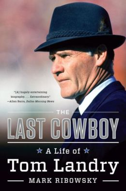 The Last Cowboy: A Life of Tom Landry