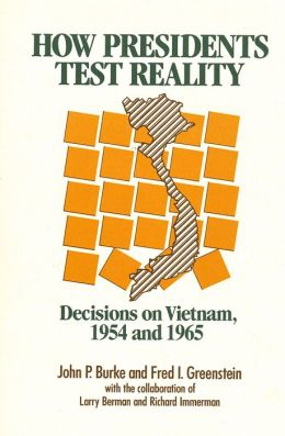 How Presidents Test Reality: Decisions on Vietnam, 1954 and 1965 (APSA) Neustadt Book Award