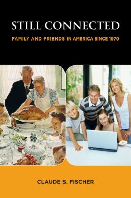 Still Connected : Family and Friends in America Since 1970