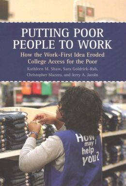 Putting Poor People to Work: How the Work-First Idea Eroded College Access for the Poor