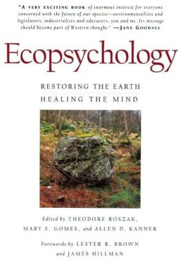 Ecopsychology : Restoring the Earth, Healing the Mind