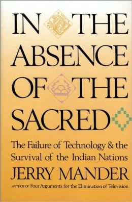 In the Absence of the Sacred: The Failure of Technology and the Survival of the Indian Nations