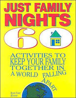 Just Family Nights: Sixty Activities to Keep Your Family Together in a World Falling Apart