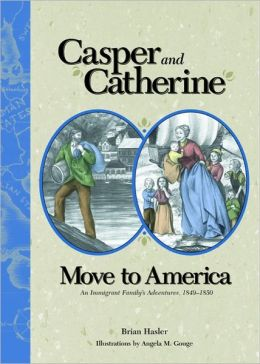 Casper & Catherine Move to America: Immigrant Family's Adventures, 1849-1850