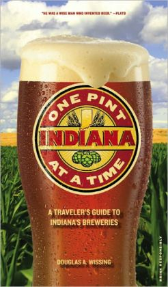 Indiana: One Pint at a Time: A Traveler's Guide to Indiana's Brewpubs