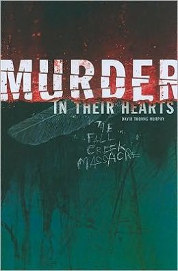 Murder in Their Hearts: A Story of the Fall Creek Massacre