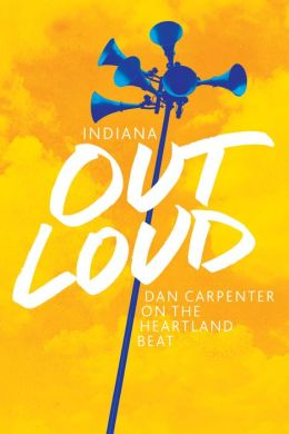 Indiana Out Loud: Dan Carpenter on the Heartland Beat