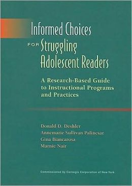 Informed Choices for Struggling Adolescent Readers: A Research-Based Guide to Instructional Programs and Practices