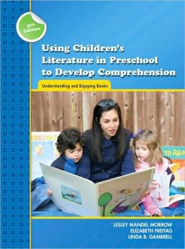 Using Children's Literature in Preschool to Develop Comprehension: Understanding and Enjoying Books