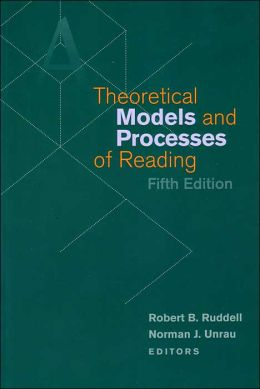 Theoretical Models and Processes of Reading, Fifth Edition