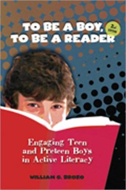 To Be a Boy, to Be a Reader: Engaging Teen and Preteen Boys in Active Literacy, Second Edition