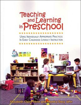 Teaching and Learning in Preschool - Using Individually Appropriate Practices in Early Childhood Literacy Instruction