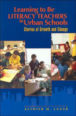 Learning to Be Literacy Teachers in Urban Schools: Stories of Growth and Change