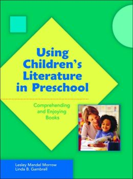Using Children's Literature in Preschool: Comprehending and Enjoying Books