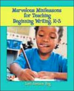 Marvelous Minilessons for Teaching Beginning Writers, K-3