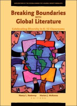 Breaking Boundaries with Global Literature: Celebrating Diversity in K-12 Classrooms (Explorations of the Notable Books for a Global Society Booklists)