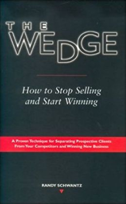 The Wedge: How To Stop Selling and Start Winning