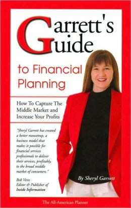 Garrett's Guide to Financial Planning: How to Capture the Middle Market and Increase Your Profits