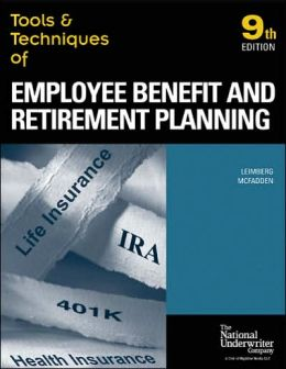 Tools and Techniques of Employee Benefit and Retirement Planning : Tools and Techniques of Employee