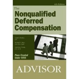 The Nonqualified Deferred Compensation Advisor: Plans Created Under 409A