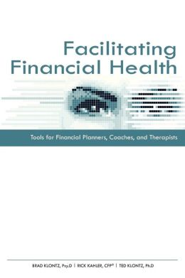 Facilitating Financial Health: Financial Tools for Financial Planners, Financial Coaches, and Financial Therapists