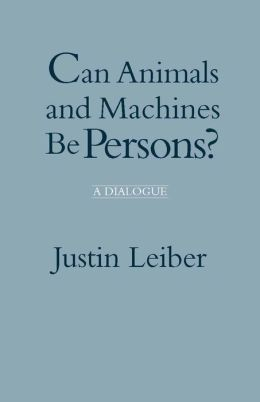 Can Animals and Machines Be Persons?: A Dialogue