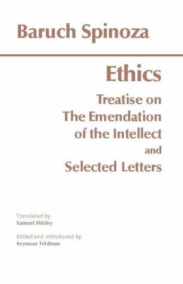 Ethics: Treatise on the Emendation of the Intellect and Selected Letters