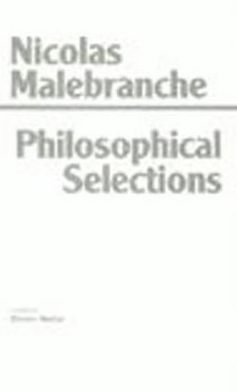Philosophical Selections: From the Search after Truth, Dialogue on Metaphysics, Treatise on Nature and Grace