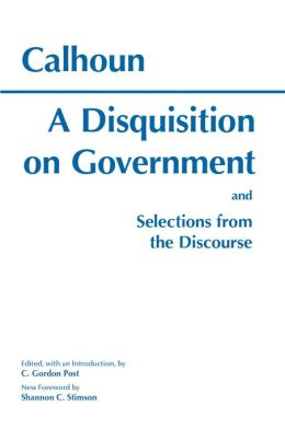 Disquisition on Government: And Selections from the Discourse