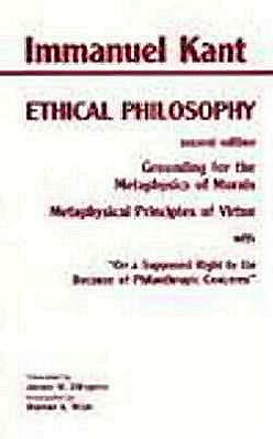 Ethical Philosophy: Grounding for the Metaphysics of Morals and Metaphysical Principles of Virtue