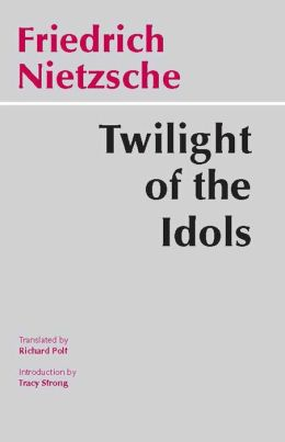 Twilight of the Idols: Or How to Philosophize with a Hammer