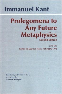Prolegomena to Any Future Metaphysics That Will Be Able to Come Forward As Science with Kant's Letter to Marcus Herz, February 27 1772: The Paul Carus Translation